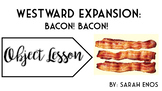 Object Lesson: Westward Expansion Bacon Bacon