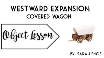 Object Lesson: Westward Expansion Covered Wagon