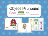 Object Pronouns (Give ___ the ___)