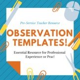 Observation Templates for Pre-Service Teachers [Prac Resource]
