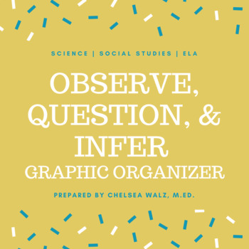 Observe, Question, and Infer Graphic Organizer (Science and ELA)