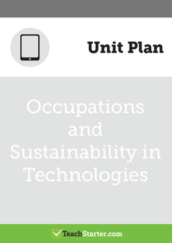 Occupations and Sustainability in Technologies Unit Plan