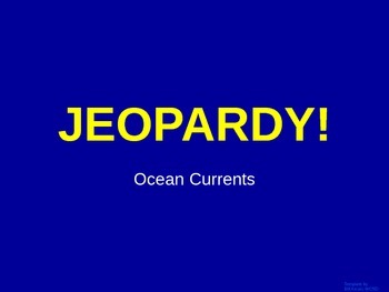 Oceans - Ocean Currents  - Jeopardy Review