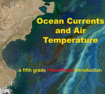 Ocean Currents and Air Temperature – A Fifth Grade PowerPoint Introduction