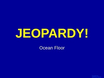 Oceans - Ocean Floor  - Jeopardy Review