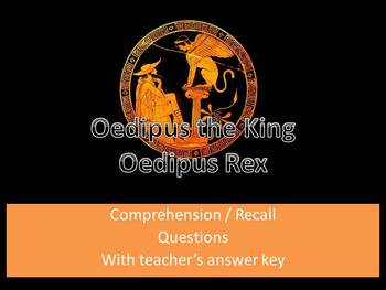 Oedipus Rex/Oedipus the King by Sophocles: Comprehension & Recall Questions