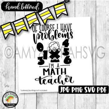 Of Course I have Problems I'm A Math Teacher SVG Design
