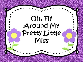 Oh, Fly Around My Pretty Little Miss:  a song for ti-tika