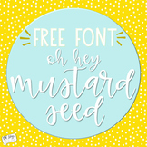 Oh Hey Mustard Seed (FREE FONT)