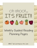 Oh Shoot...It's Fruit!!!  Weekly Guided Reading Planning Pages {freebie!!}