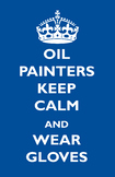 """Oil Painters Keep Calm and Wear Gloves Poster 11x17"""""""