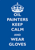 """Oil Painters Keep Calm and Wear Gloves Poster 8.5x11"""""""