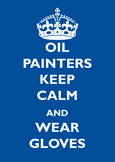 Oil Painters Keep Calm and Wear Gloves Poster A4 Size