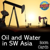 Oil and Water in SW Asia BOOM CARDS for Distance Learning