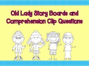 Old Lady Story Boards and Comprehension Clip Questions
