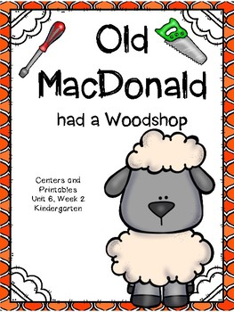 Old MacDonald had a Woodshop, Kindergarten, Centers and Printables