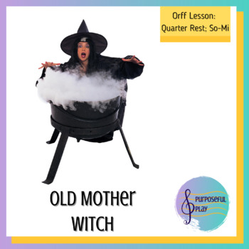Old Mother Witch: Orff-Based Unit for teaching Quarter Rest & So/Mi