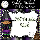 Old Mother Witch {Sol Mi} {Ta Rest} Kodaly Method Folk Song File