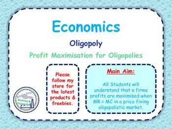 Oligopoly - Profit Maximissation for Oligopolies (MR=MC) - Collusion & Cartels