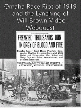 Omaha Race Riot of 1919 and the Lynching of Will Brown Video Webquest