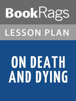 On Death and Dying Lesson Plans