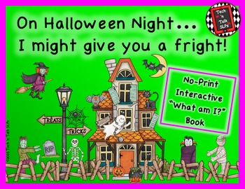 On Halloween Night... I Might Give You a Fright!  No-Print Interactive Book