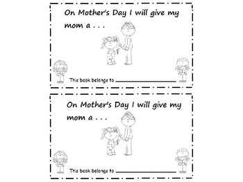 On Mother's Day I will give my Mom a ........Emergent Reader