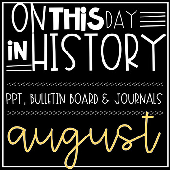 On This Day In History AUGUST Warm Ups, Bellringers, PPT & Bulletin Board