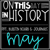 On This Day In History MAY Warm Ups, Bellringers, PPT & Bulletin Board