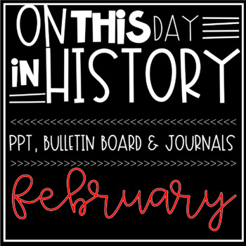 On This Day In History FEBRUARY Warm Ups, Bellringers, PPT & Bulletin Board