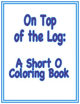 On Top of the Log: A Short O Coloring Book