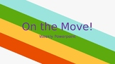 On the Move! Weekly Powerpoint
