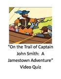 """""""On the Trail of Captain John Smith:  A Jamestown Adventure"""" Video Quiz"""