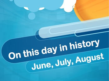On this day in history- June, July, & August addition