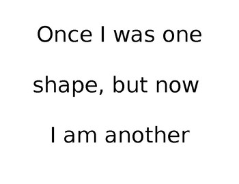 Once I was one shape, now I am another