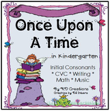 Once Upon A Time in Kindergarten: Initial Consonant * CVC * Math * Music