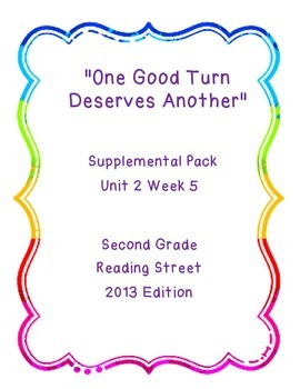 One Good Turn Deserves Another, Reading Street Unit 2 Week 5 Resource Pack