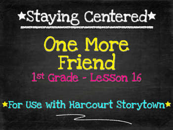 One More Friend  1st Grade Harcourt Storytown Lesson 16