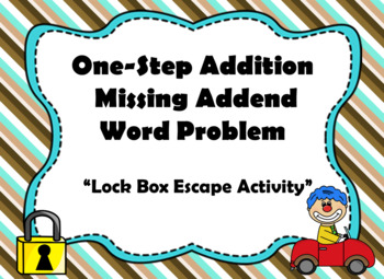 One Step Addition Word Problems with Missing Addends-Lock Box Escape Room