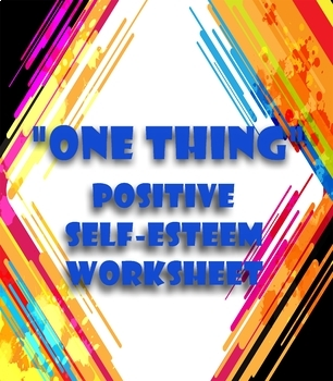 One Thing: Positive Self Esteem Worksheet