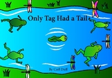 Frog Tadpole Life Cycle Book: Only Tag Had a Tail