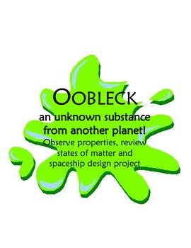 Oobleck Exploration, Matter lesson and Spacecraft Design Project