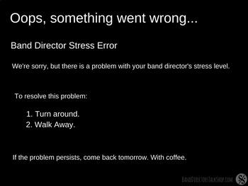 Oops! Band Director Stress Error  (Fun Sign)