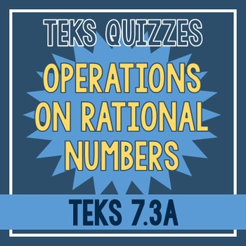 Operations on Rational Numbers Quiz (TEKS 7.3A)