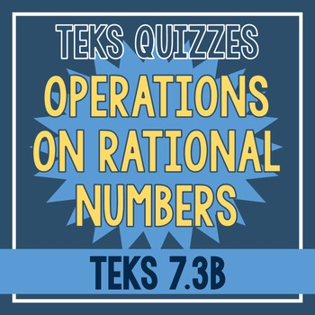 Operations on Rational Numbers Quiz (TEKS 7.3B)