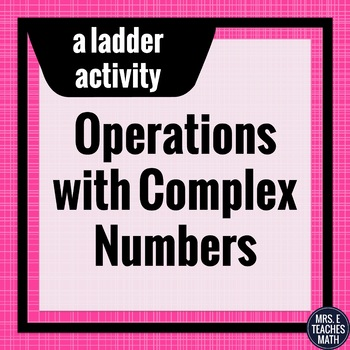 Complex Numbers Operations Ladder Activity