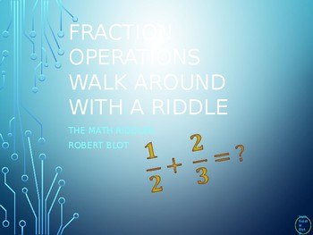 Operations with Fractions Walk Around or Gallery Walk with a Riddle