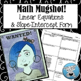 "LINEAR EQUATIONS & SLOPE-INTERCEPT FORM - ""MATH MUGSHOT"""