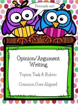 Opinion / Argument Writing: Topic, Task & Rubric- COMMON CORE Aligned