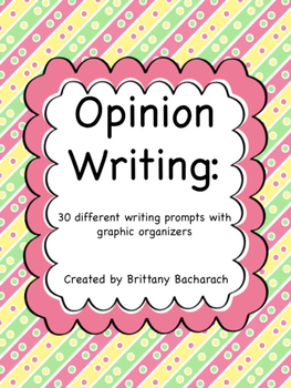 Opinion Writing: 30 Prompts with Graphic Organizers